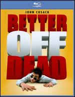 Better Off Dead [Blu-ray] - Savage Steve Holland