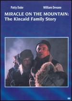 Miracle on the Mountain: The Kincaid Family Story - Michael Switzer