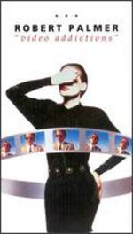 Robert Palmer: Video Addictions