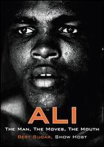Ali, Muhammad-the Man, the Moves, the Mouth