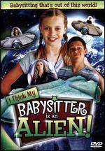I Think My Babysitter is an Alien