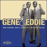 True Enough Gene & Eddie With