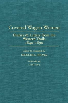 Covered Wagon Women: Diaries and Letters from the West 1840-1890 - Holmes, Kenneth L (Editor)