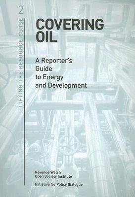 Covering Oil: A Reporter's Guide to Energy and Development - Tsalik, Svetlana (Editor), and Schiffrin, Anya (Editor)