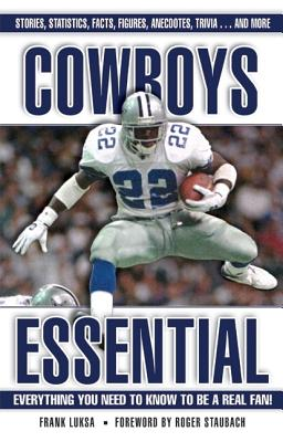Cowboys Essential: Everything You Need to Know to Be a Real Fan! - Luksa, Frank, and Staubach, Roger (Foreword by)