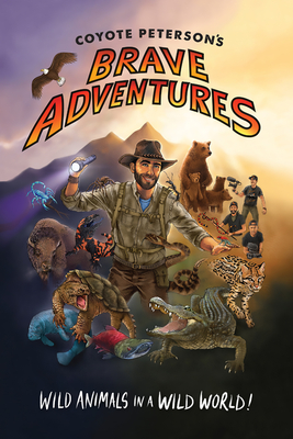Coyote Peterson's Brave Adventures: Wild Animals in a Wild World - Peterson, Coyote