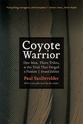 Coyote Warrior: One Man, Three Tribes, and the Trial That Forged a Nation - VanDevelder, Paul, Professor (Afterword by)