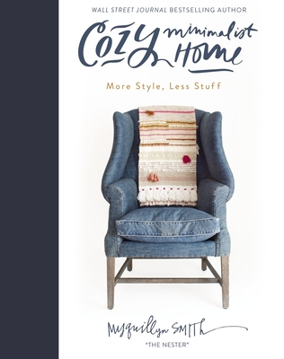 Cozy Minimalist Home: More Style, Less Stuff - Smith, Myquillyn