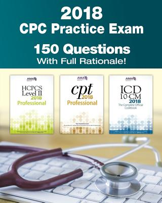 Cpc Practice Exam 2018: Includes 150 Practice Questions, Answers with Full Rationale, Exam Study Guide and the Official Proctor-To-Examinee Instructions - Bengtsson, Gunnar, and Rodecker, Kristy L