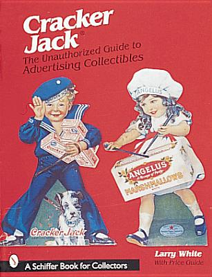 Cracker Jack(r): The Unauthorized Guide to Advertising Collectibles - White, Larry
