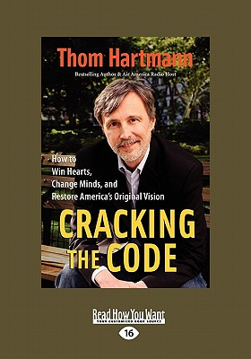 Cracking the Code: How to Win Hearts, Change Minds, and Restore America's Original Vision (Easyread Large Edition) - Hartmann, Thom