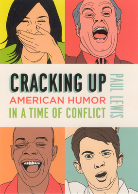 Cracking Up: American Humor in a Time of Conflict - Lewis, Paul