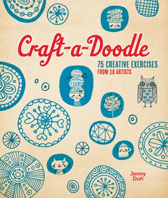 Craft-a-doodle: 75 Creative Exercises from 18 Artists - Doh, Jenny