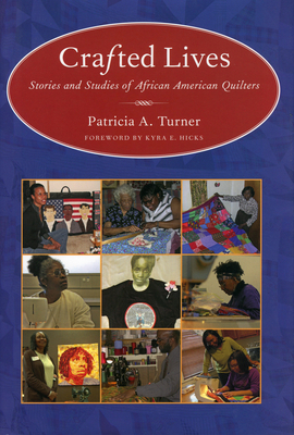 Crafted Lives: Stories and Studies of African American Quilters - Turner, Patricia A, and Hicks, Kyra E (Foreword by)