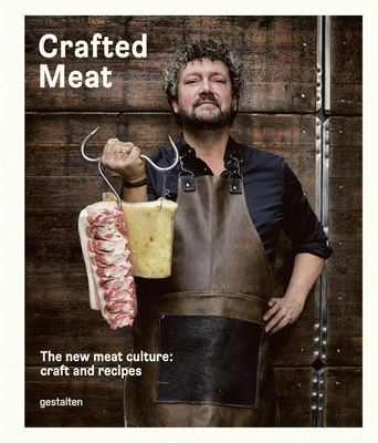 Crafted Meat: The New Meat Culture: Craft and Recipes - Haase, Hendrik (Editor), and Klanten, R (Editor)