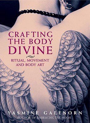 Crafting the Body Divine: Ritual, Movement, and Body Art - Galenorn, Yasmine