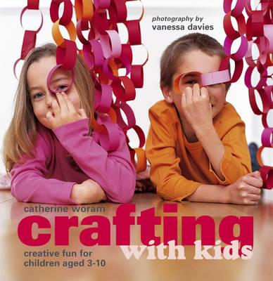 Crafting with Kids: Creative Fun for Children Aged 3-10 - Woram, Catherine