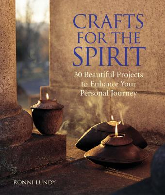 Crafts for the Spirit: 30 Beautiful Projects to Enhance Your Personal Journey - Lundy, Ronni