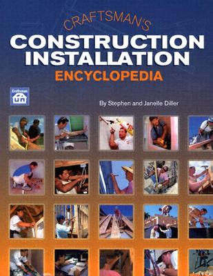 Craftsman's Construction Installation Encyclopedia - Diller, Stephen, and Diller, Janelle