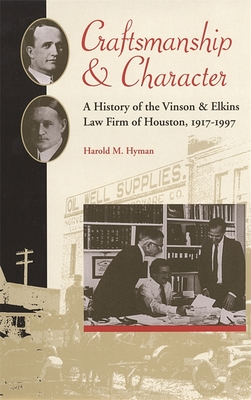 Craftsmanship and Character: A History of the Vinson & Elkins Law Firm of Houston, 1917-1997 - Hyman, Harold Melvin
