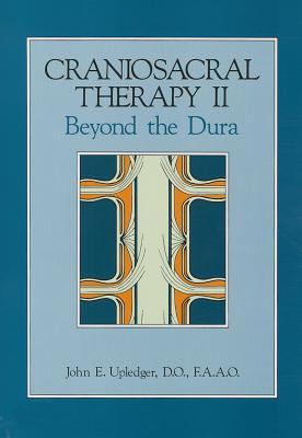 Craniosacral Therapy II: Beyond the Dura - Upledger, John E