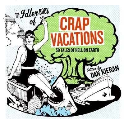 Crap Vacations: 50 Tales of Hell on Earth - Kieran, Dan
