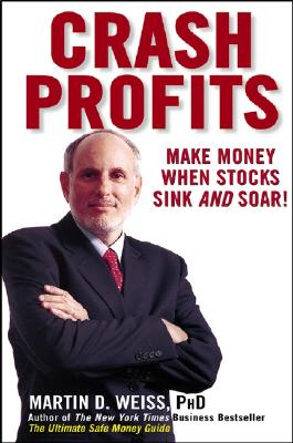 Crash Profits: Make Money When Stocks Sink and Soar - Weiss, Martin D