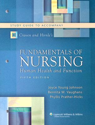 Craven and Hirnle's Fundamentals of Nursing Study Guide: Human Health and Function - Johnson, Joyce Young, RN, MN, PhD, CCRN, and Vaughans, Bennita W, and Prather-Hicks, Phyllis