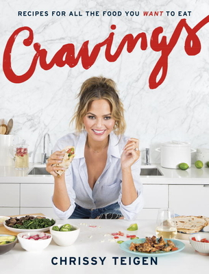 Cravings: Recipes for All the Food You Want to Eat: A Cookbook - Teigen, Chrissy, and Sussman, Adeena