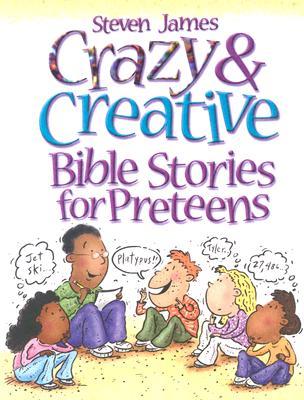 Crazy & Creative Bible Stories for Preteens - James, Steven