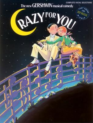 Crazy for You: Complete Vocal Selections - Gershwin, George (Composer), and Gershwin, Ira (Composer)
