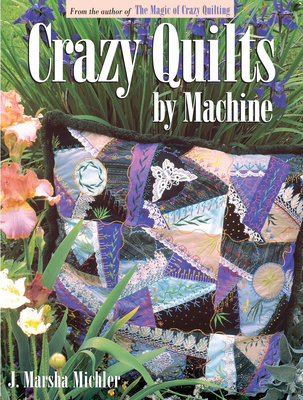 Crazy Quilts by Machine - Michler, J Marsha