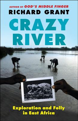 Crazy River: Exploration and Folly in East Africa - Grant, Richard, Professor