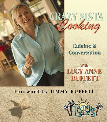 Crazy Sista Cooking: Cuisine and Conversation with Lucy Anne Buffett - Buffett, Lucy Anne, and Arnold, Anastasia, and Essex, Sara (Photographer)