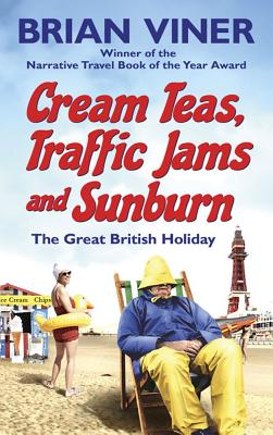 Cream Teas, Traffic Jams and Sunburn: The Great British Holiday - Viner, Brian