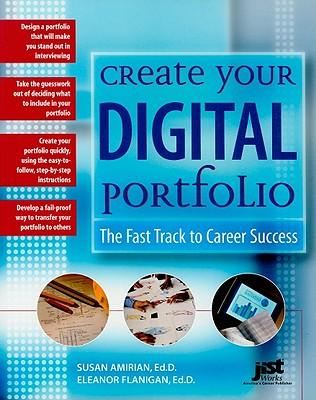 Create Your Digital Portfolio: The Fast Track to Career Success - Amirian, Susan, and Flanigan, Eleanor