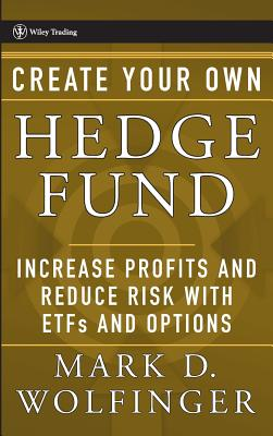 Create Your Own Hedge Fund: Increase Profits and Reduce Risks with Etfs and Options - Wolfinger, Mark D