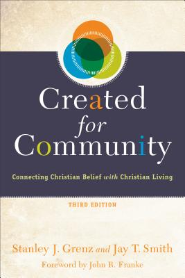 Created for Community: Connecting Christian Belief with Christian Living - Grenz, Stanley J, and Smith, Jay T, and Franke, John (Foreword by)