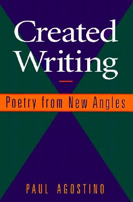 Created Writing: Poetry from New Angles - Agostino, Paul