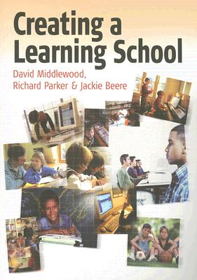 Creating a Learning School - Middlewood, David, Mr., and Parker, Richard, and Beere, Jackie, Ms.