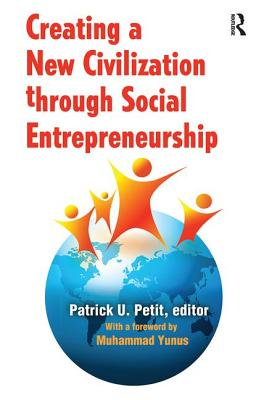 Creating a New Civilization Through Social Entrepreneurship - Petit, Patrick