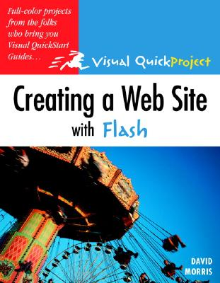 Creating a Web Site with Flash: Visual Quickproject Guide - Morris, David, and Peachpit Press (Creator)