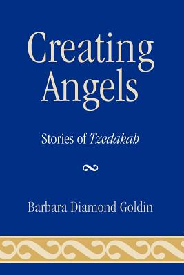 Creating Angels: Stories of Tzedakah - Goldin, Barbara Diamond