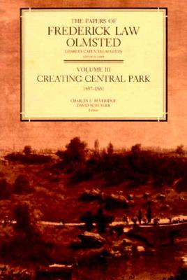 Creating Central Park, 1857-1861 - Olmsted, Frederick Law, and Beveridge, Charles E., and Schuyler, David