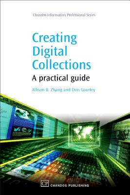 Creating Digital Collections: A Practical Guide - Zhang, Allison, and Gourley, Don