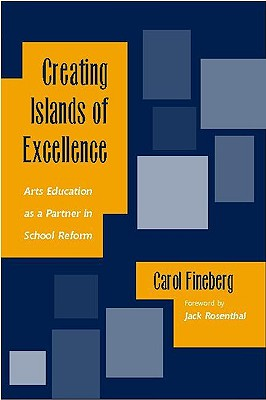 Creating Islands of Excellence: Arts Education as a Partner in School Reform - Fineberg, Carol