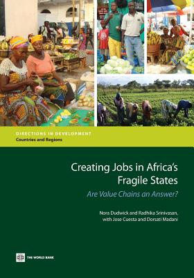 Creating Jobs in Africa's Fragile States: Are Value Chains an Answer? - Dudwick, Nora, and Srinivasan, Radhika, and Cuesta, Jose