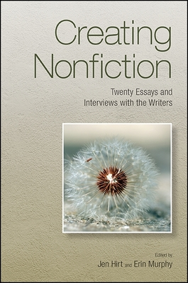Creating Nonfiction: Twenty Essays and Interviews with the Writers - Hirt, Jen (Editor), and Murphy, Erin (Editor)