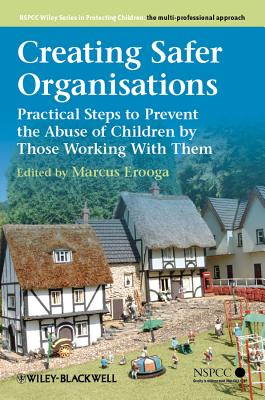 Creating Safer Organisations: Practical Steps to Prevent the Abuse of Children by Those Working With Them - Erooga, Marcus (Editor)