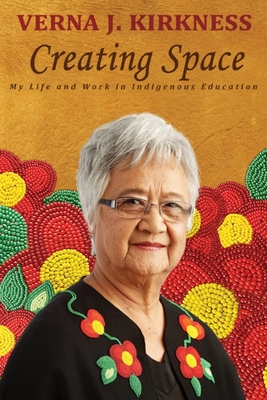 Creating Space: My Life and Work in Indigenous Education - Kirkness, Verna J